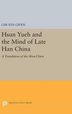 Hsun Yueh and the Mind of Late Han China: A Translation of the SHEN-CHIEN