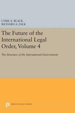Future of the International Legal Order, Volume 4: The Structure of the International Environment