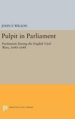 Pulpit in Parliament: Puritanism During the English Civil Wars, 1640-1648