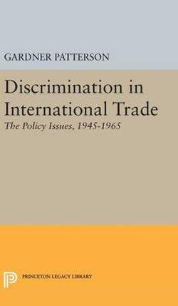 Discrimination in International Trade, The Policy Issues: 1945-1965