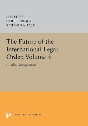 Future of the International Legal Order, Volume 3: Conflict Management