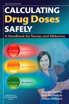 Calculating Drug Doses Safely: A Handbook For Nurses and Midwives