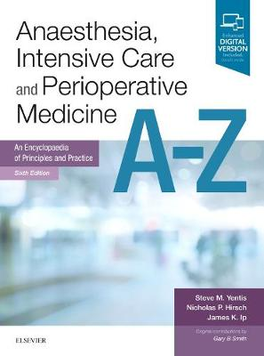 Anaesthesia, Intensive Care and Perioperative Medicine A-Z 6e: An Encyclopedia of Principles and Practice