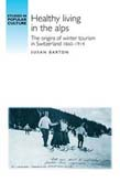 Healthy Living in the Alps: The Origins of Winter Tourism in Switzerland, 1860-1914