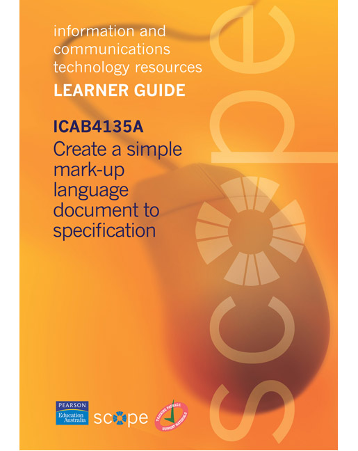 ICAB4135A Create simple mark-up language document to specification Learner Guide