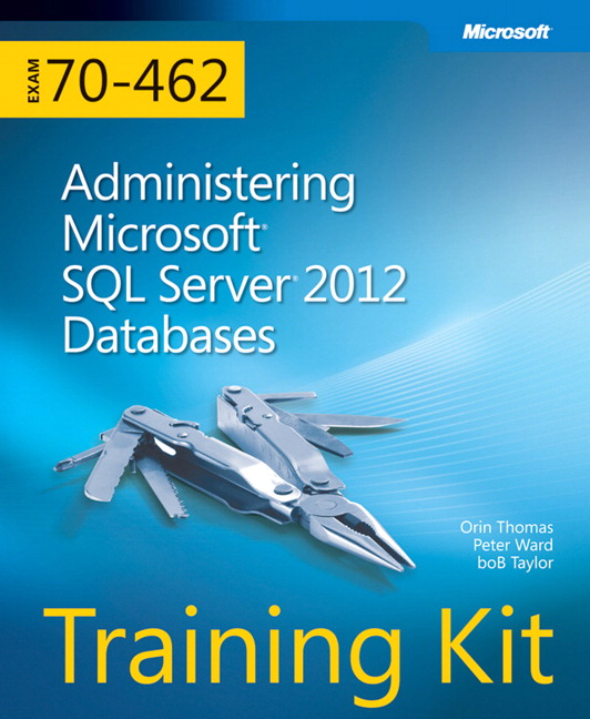 Training Kit (Exam 70-462) Administering Microsoft SQL Server 2012 Databases (MCSA)
