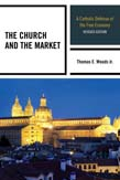 Church and the Market: A Catholic Defense of the Free Economy 2ed