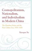 Cosmopolitanism, Nationalism, and Individualism in Modern China: The Chenbao Fukan and the New Culture Era, 1918 - 1928