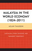 """Malaysia in the World Economy (1824 - 2011): Capitalism, Ethnic Divisions, and """"""""Managed"""""""" Democracy"""