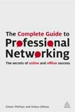 Complete Guide to Professional Networking: The Secrets of Online and Offline Success
