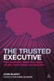 Trusted Executive: Nine Leadership Habits that Inspire Results, Relationships and Reputation
