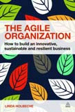 Agile Organization: How to Build an Innovative, Sustainable and Resilient Business