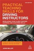 Practical Teaching Skills for Driving Instructors: Developing Your Client-Centred Learning and Coaching Skills 10ed