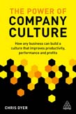 Power of Company Culture: How Any Business Can Build a Culture That Improves Productivity, Performance and Profits