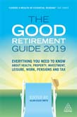 Good Retirement Guide 2019: Everything You Need to Know About Health, Property, Investment, Leisure, Work, Pensions and Tax 33ed