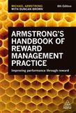 Armstrong's Handbook of Reward Management Practice: Improving Performance Through Reward 6ed
