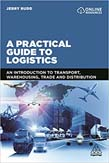 Practical Guide to Logistics: An Introduction to Transport, Warehousing, Trade and Distribution