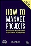 How to Manage Projects: Essential Project Management Skills to Deliver On-time, On-budget Results