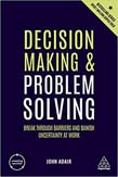 Decision Making and Problem Solving: Break Through Barriers and Banish Uncertainty at Work 4ed