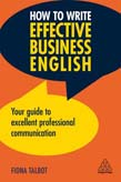 How to Write Effective Business English: Your Guide to Excellent Professional Communication 3ed