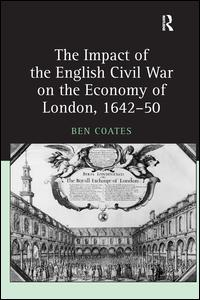 The Impact of the English Civil War on the Economy of London, 1642–50