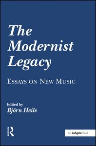 The Modernist Legacy: Essays on New Music