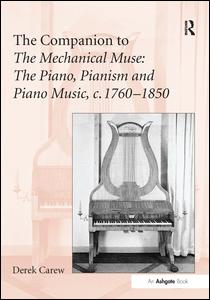 The Companion to The Mechanical Muse: The Piano, Pianism and Piano Music, c.1760–1850