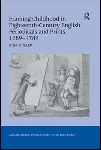 Framing Childhood in Eighteenth-Century English Periodicals and Prints, 1689–1789