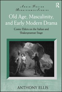 Old Age, Masculinity, and Early Modern Drama