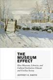 Museum Effect: How Museums, Libraries, and Cultural Institutions Educate and Civilize Society