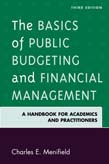 Basics of Public Budgeting and Financial Management: A Handbook for Academics and Practitioners 3ed