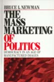 Mass Marketing of Politics: Democracy in an Age of Manufactured Images