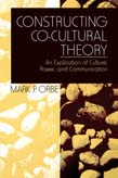 Constructing Co-Cultural Theory: An Explication of Culture, Power, and Communication