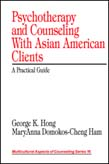 Psychotherapy and Counseling With Asian American Clients: A Practical Guide