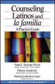 Counseling Latinos and la familia: A Practical Guide