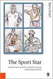 Sports Star: Modern Sport and the Cultural Economy of Sporting Celebrity