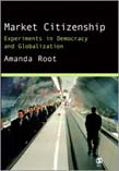 Market Citizenship: Experiments in Democracy and Globalization