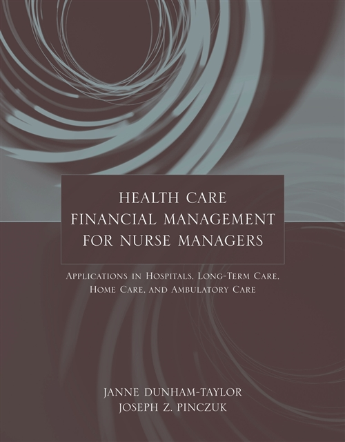 Health Care Financial Management For Nurse Managers : Applications In Hospitals, Long-Term Care, Home Care, And Ambulatory Care
