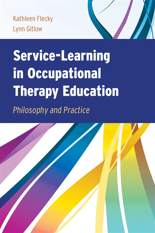 Service-Learning In Occupational Therapy Education Philosophy & Practice