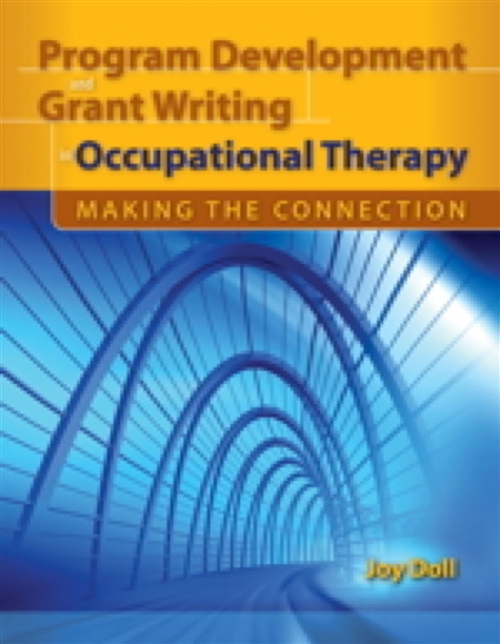 Program Development And Grant Writing In Occupational Therapy: Making The Connection