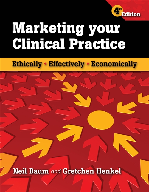 Marketing Your Clinical Practice: Ethically, Effectively, Economically