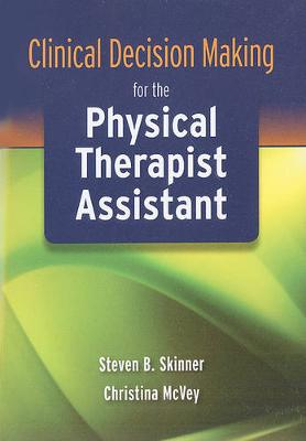 Clinical Decision Making for the Physical Therapist Assistant