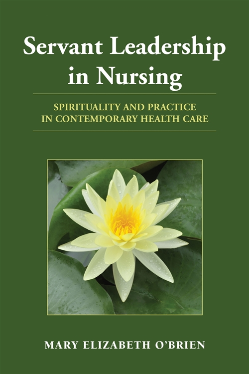 Servant Leadership In Nursing Spirituality and Practice in Contemporary Health Care