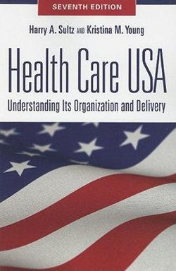 Health Care USA Understanding Its Organization and Delivery