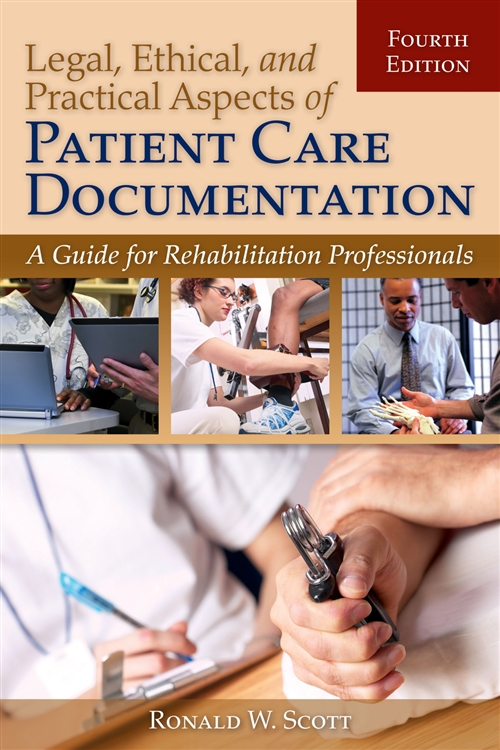 Legal, Ethical, And Practical Aspects Of Patient Care Documentation: A Guide For Rehabilitation Professionals