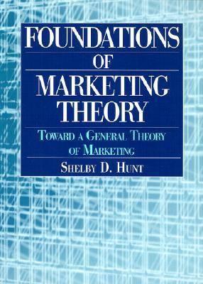 Foundations of Marketing Theory: Toward a General Theory of Marketing: Toward a General Theory of Marketing