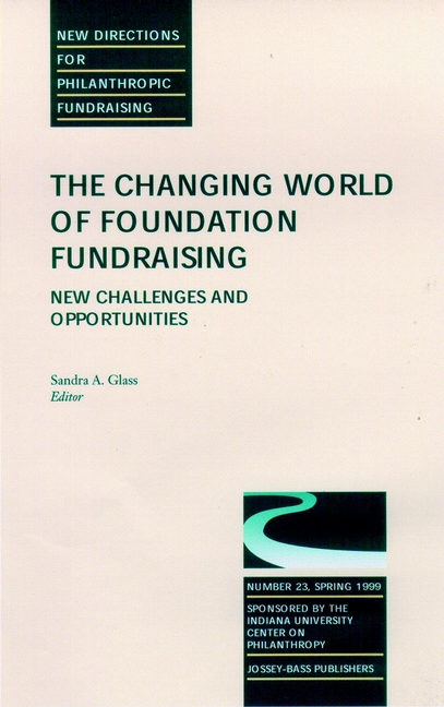The Changing World of Foundation Fundraising, New Challenges and Opportunities