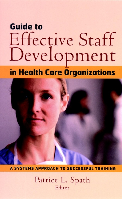 Guide to Effective Staff Development in Health Care Organizations