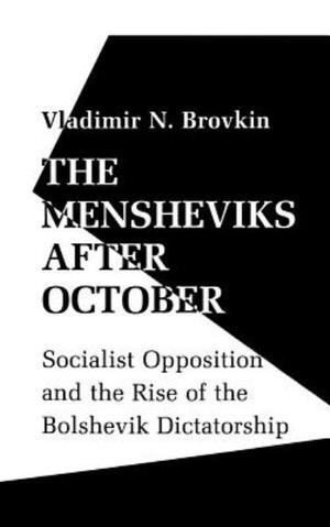 Mensheviks after October: Socialist Opposition and the Rise of the Bolshevik Dictatorship