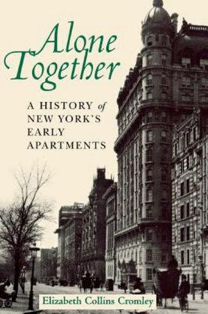 Alone Together: A History of New York's Early Apartments